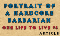 One life to live #6: Portrait of the Hardcore Barbarian