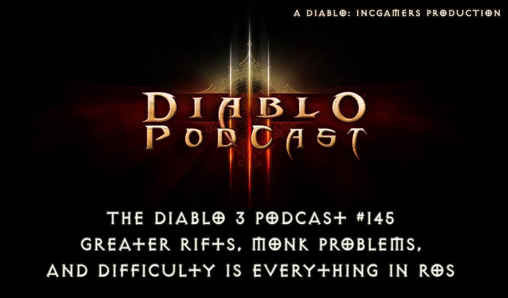 The Diablo 3 Podcast #145: Greater Rifts and Monk Problems